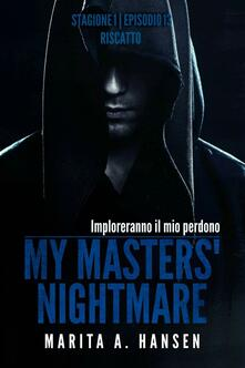 My Masters' Nightmare Stagione 1, Episodio 13 &quote;Riscatto&quote; - Marita A. Hansen - ebook