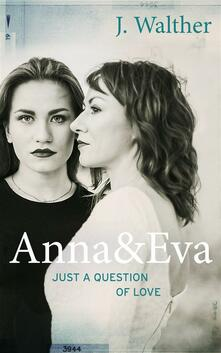Anna & Eva - Just a Question of Love