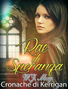 Rae Di Speranza - Le Cronache Di Kerrigan - W.J. May - ebook