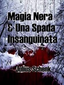 Magia Nera & Una Spada Insanguinata - julius schenk - ebook