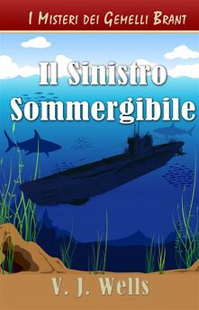 Il Sinistro Sommergibile - VJ Wells - ebook
