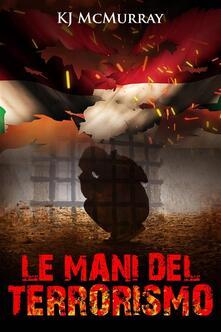 Le Mani Del Terrorismo - KJ McMurray - ebook