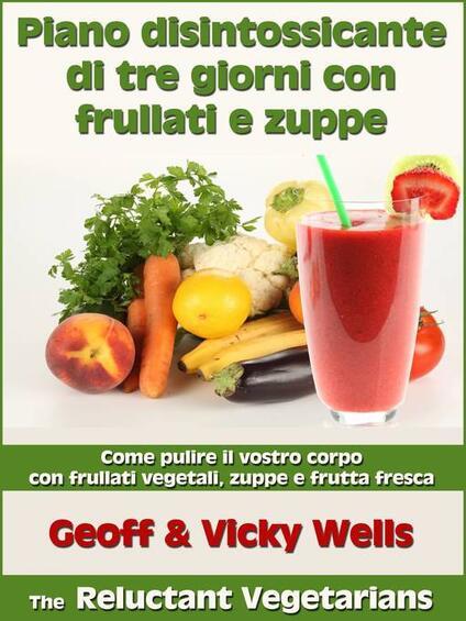 Piano Disintossicante Di Tre Giorni Con Frullati E Zuppe - Geoff Wells,Vicky Wells - ebook