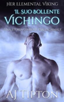 Il Suo Bollente Vichingo: Una Storia D'Amore Paranormale - AJ Tipton - ebook