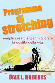 Programma di stretching: semplici esercizi per migliorare la qualita della vita - Dale L. Roberts - ebook
