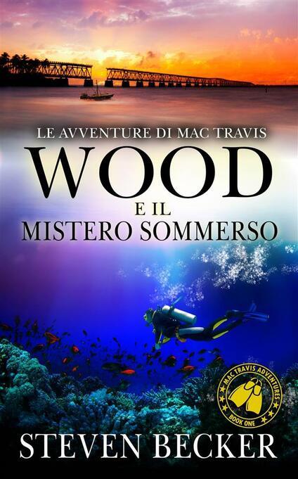 Le Avventure Di Mac Travis - Wood E Il Mistero Sommerso - Steven Becker - ebook