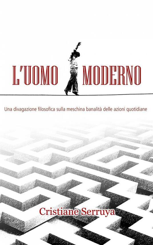 L'uomo moderno - Cristiane Serruya,Annarita Tranfici - ebook
