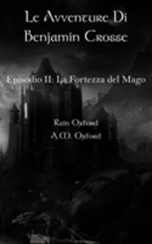 Le avventure di Benjamin Crosse  Secondo episodio: La fortezza del ma - Rain Oxford - ebook