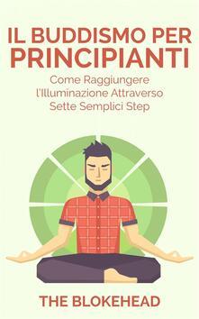 Il Buddismo per principianti. Come raggiungere l'Illuminazione attraverso sette semplici step. - The Blokehead - ebook