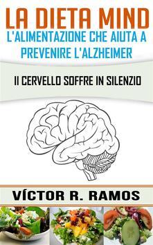 La dieta MIND, l'alimentazione che aiuta a prevenire l'Alzheimer. Il cervello soffre in silenzio - Victor R. Ramos - ebook