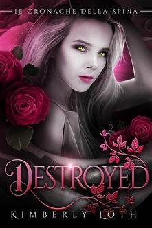 Destroyed (Le cronache della spina, volume 2) - Kimberly Loth - ebook