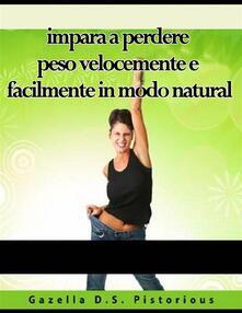 impara a perdere peso velocemente e facilmente in modo natural - Gazella D.S. Pistorious - ebook