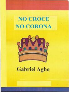 No Croce No Corona - Gabriel Agbo - ebook