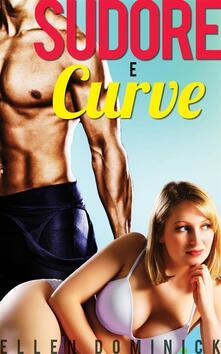 Sudore e curve - Ellen Dominick - ebook