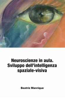 Neuroscienze In Aula. Sviluppo Dell'Intelligenza Spaziale-Visiva. - Beatriz Manrique - ebook