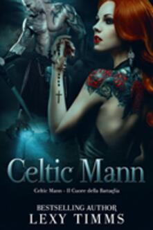 Celtic Mann - Il Cuore della Battaglia - Lexy Timms - ebook
