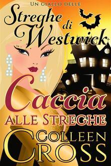 Caccia Alle Streghe : Un Giallo Delle Streghe Di Westwick - Colleen Cross - ebook
