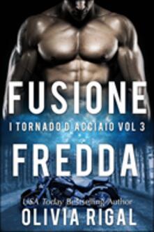 Fusione Fredda. I Tornado D'acciaio Vol. 3 - Olivia Rigal - ebook