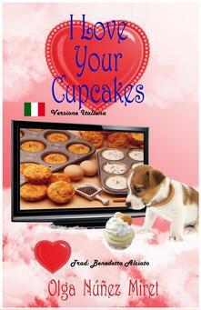 I Love Your Cupcakes (Amo I Tuoi Cupcake) - Olga Núñez Miret - ebook