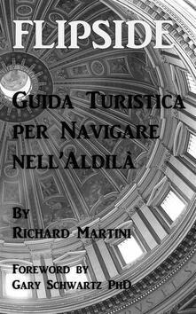 Flipside: Guida Turistica Per Navigare Nell'Aldilà - Richard Martini - ebook