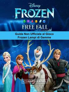 Guida Non Ufficiale Al Gioco Frozen Lampi Di Gemme - Josh Abbott - ebook