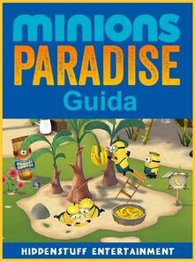 Guida Minions Paradise - Hiddenstuff Entertainment - ebook