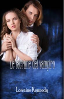 Le Lacrime Del Vampiro - Lorraine Kennedy - ebook