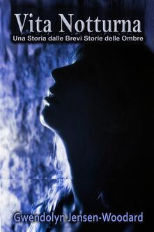 Vita Notturna - Gwendolyn Jensen-Woodard - ebook