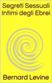 Segreti Sessuali Intimi degli Ebrei - Bernard Levine - ebook