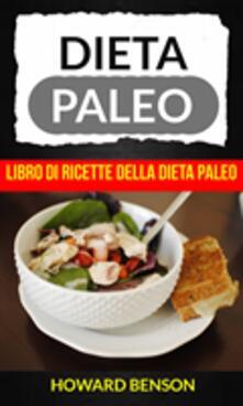 Dieta Paleo: Libro Di Ricette Della Dieta Paleo Di Howard Benson - Howard Benson - ebook