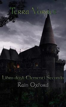 Terra Vorace - Libro degli elementi secondo - Rain Oxford - ebook