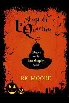 La strega di quartiere - RK Moore - ebook
