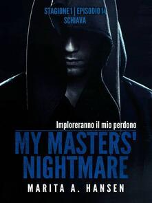 """My Masters' Nightmare Stagione 1, Episodio 14 """"Schiava"""" - Marita A. Hansen - ebook"""
