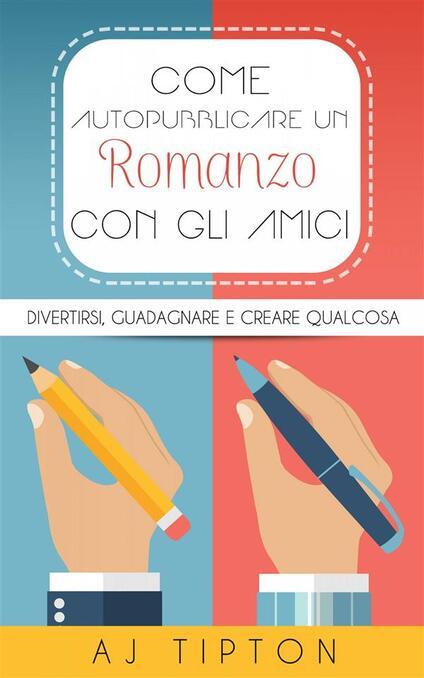 Come Autopubblicare Un Romanzo Con Gli Amici - AJ Tipton - ebook