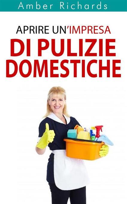 Aprire Un'Impresa Di Pulizie Domestiche - Amber Richards - ebook