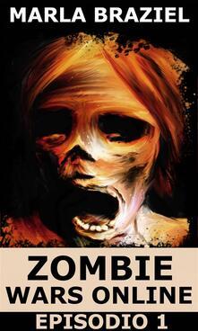 Zombie Wars Online - Episodio 1 - Marla Braziel - ebook