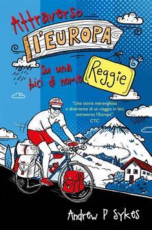 Attraverso l'Europa su una bici di nome Reggie - Andrew P. Sykes - ebook
