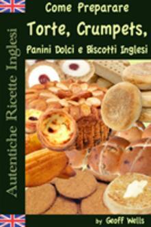 Autentiche Ricette Inglesi: Come Preparare I Dolci - Geoff Wells - ebook