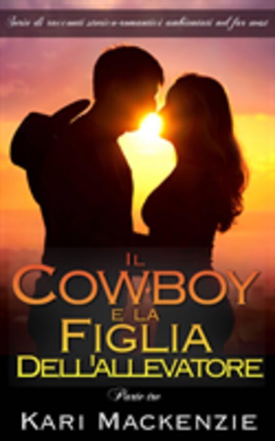 Il Cowboy E La Figlia Dell'Allevatore (Parte Tre) - Kari Mackenzie - ebook