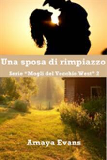 Una Sposa Di Rimpiazzo - Amaya Evans - ebook