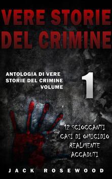Vere Storie Del Crimine - Jack Rosewood - ebook