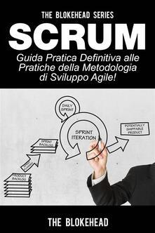 Scrum--Guida Pratica Definitiva alle Pratiche della Metodologia di Sviluppo Agile! - The Blokehead - ebook