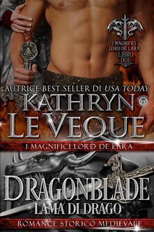 Dragonblade Lama Di Drago - Kathryn Le Veque - ebook