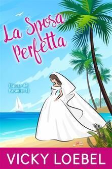 La Sposa Perfetta (Spose del Paradiso 1) - Vicky Loebel - ebook