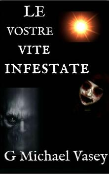 Le Vostre Vite Infestate - G Michael Vasey - ebook