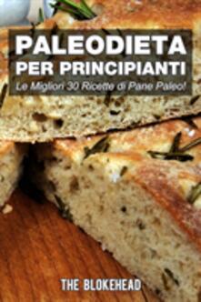 Paleodieta Per Principianti    Le Migliori 30 Ricette Di Pane Paleo! - The Blokehead - ebook
