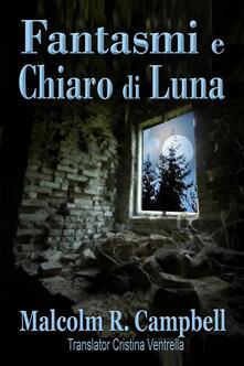 Fantasmi E Chiaro Di Luna - Malcolm R. Campbell - ebook