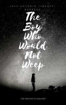 boy who would not weep. The true face of bullying