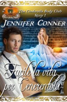 Facile la vita per Cenerentola - Jennifer Conner - ebook