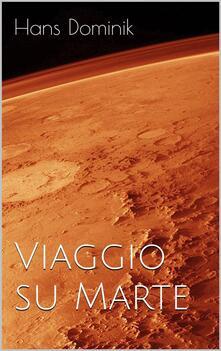 Viaggio su Marte - Chiara Busi,Hans Dominik - ebook
